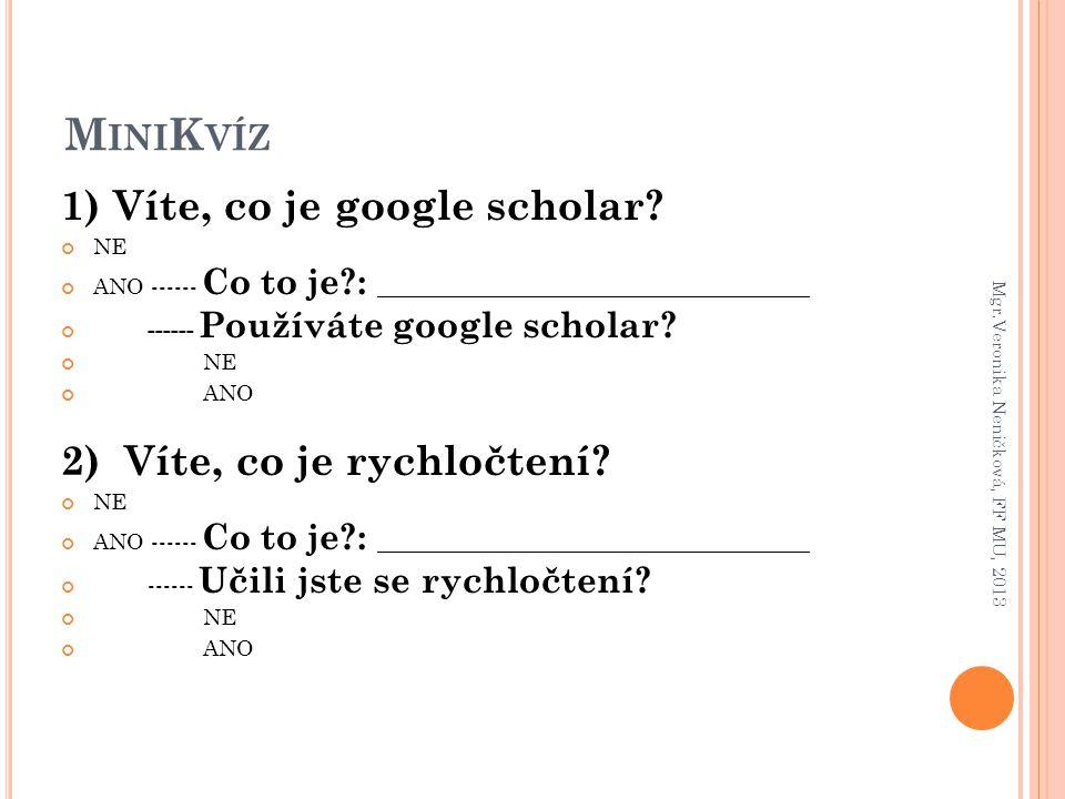 MiniKvíz 1) Víte, co je google scholar 2) Víte, co je rychločtení NE