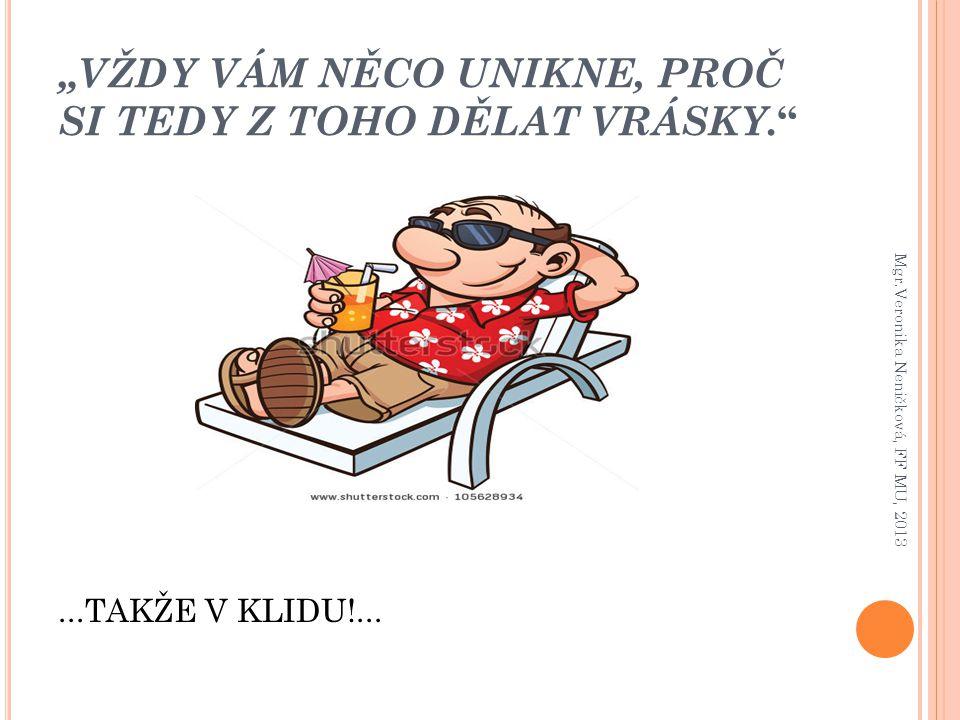 """""""VŽDY VÁM NĚCO UNIKNE, PROČ SI TEDY Z TOHO DĚLAT VRÁSKY."""