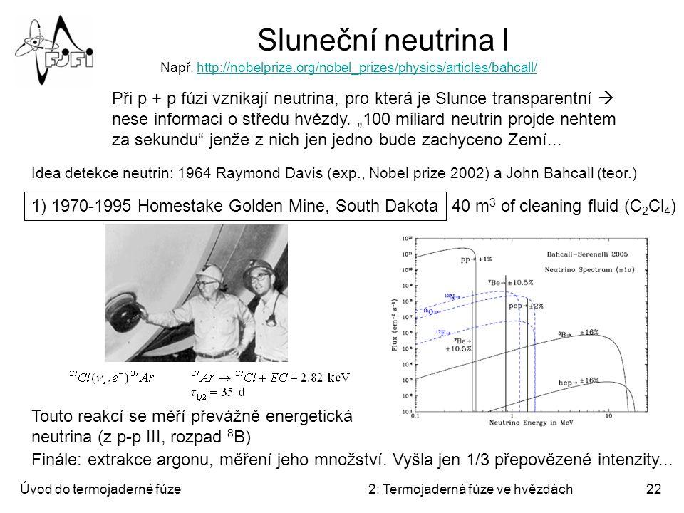 Sluneční neutrina I Např. http://nobelprize.org/nobel_prizes/physics/articles/bahcall/
