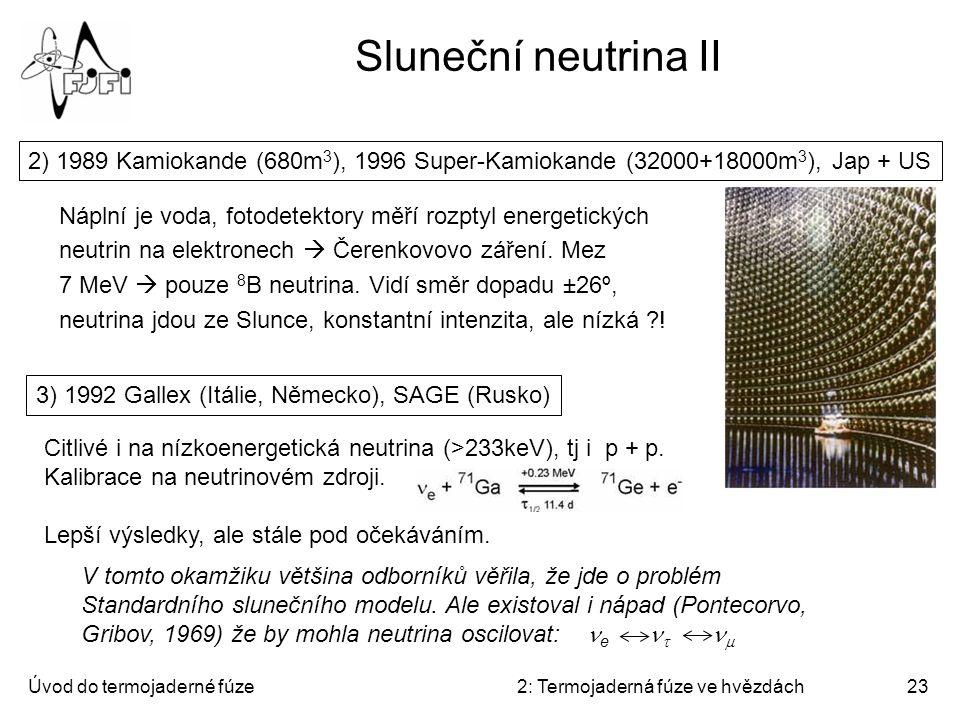 Sluneční neutrina II 2) 1989 Kamiokande (680m3), 1996 Super-Kamiokande (32000+18000m3), Jap + US.