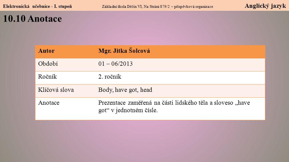 10.10 Anotace Autor Mgr. Jitka Šolcová Období 01 – 06/2013 Ročník