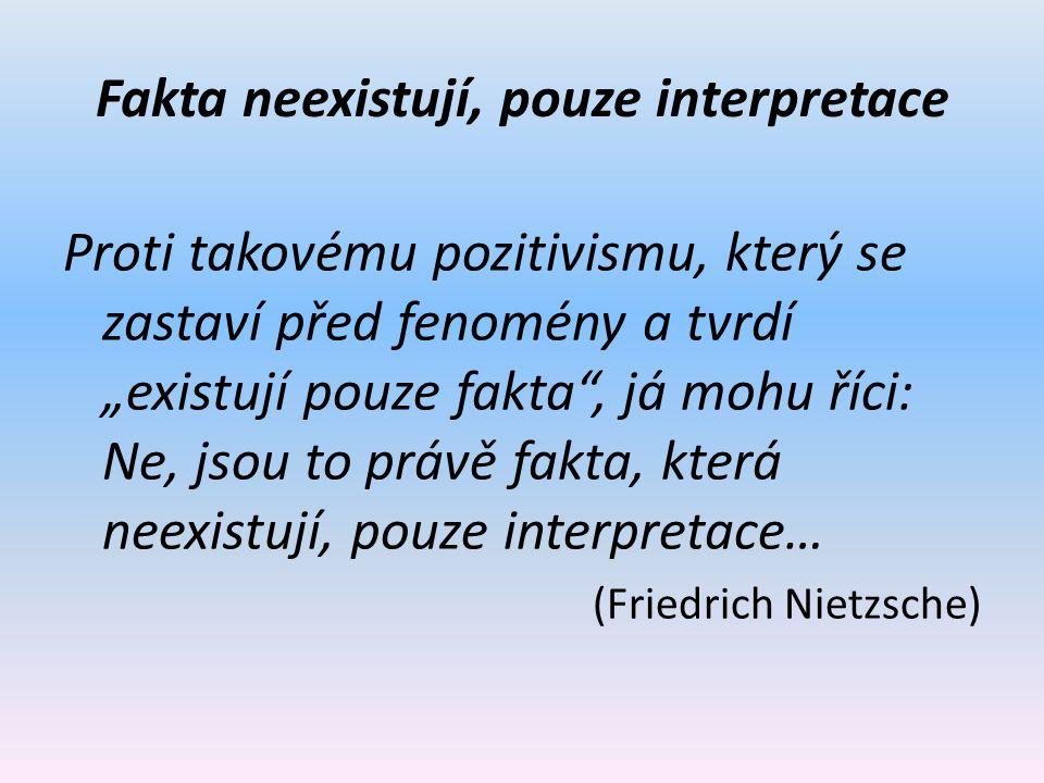 Fakta neexistují, pouze interpretace