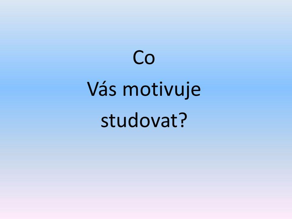Co Vás motivuje studovat