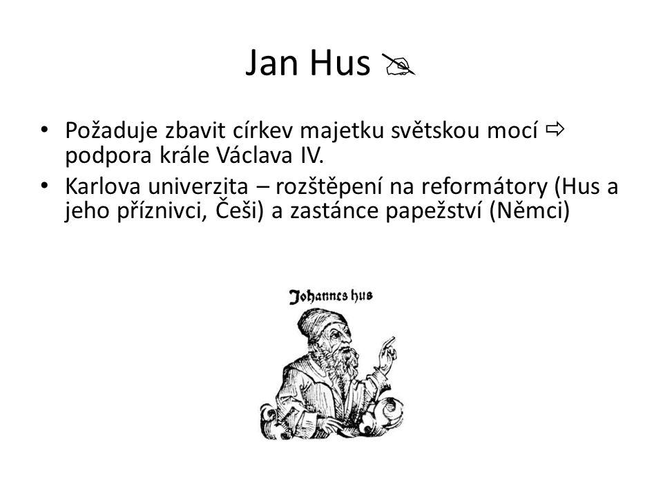 Jan Hus  Požaduje zbavit církev majetku světskou mocí  podpora krále Václava IV.