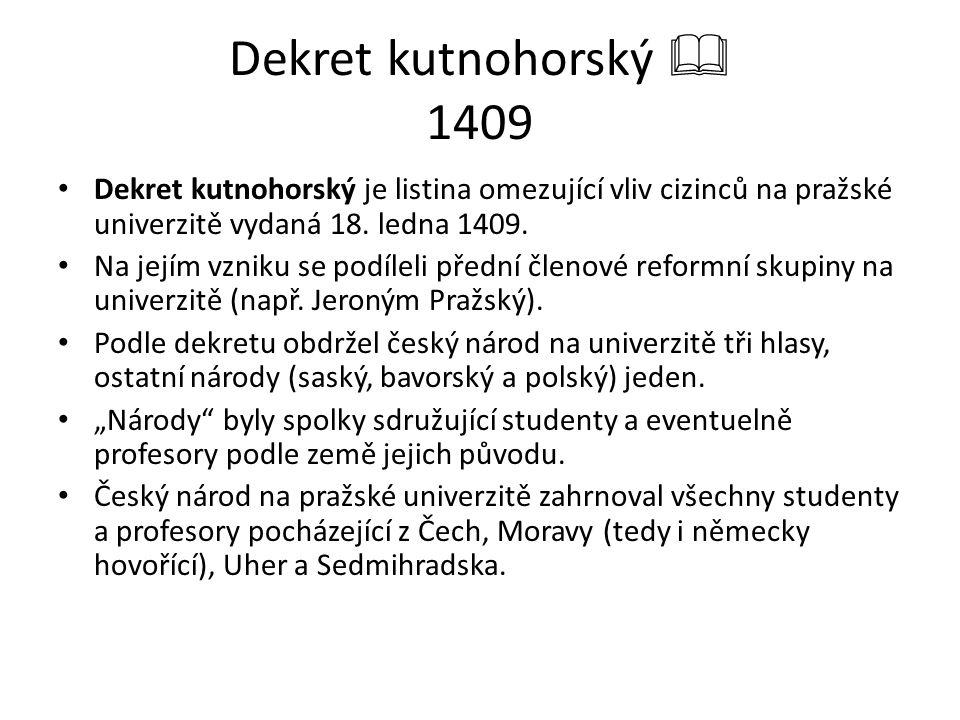 Dekret kutnohorský  1409 Dekret kutnohorský je listina omezující vliv cizinců na pražské univerzitě vydaná 18. ledna 1409.