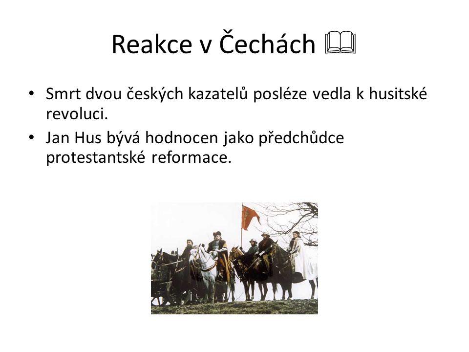 Reakce v Čechách  Smrt dvou českých kazatelů posléze vedla k husitské revoluci.