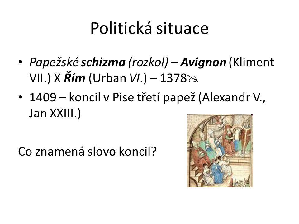 Politická situace Papežské schizma (rozkol) – Avignon (Kliment VII.) X Řím (Urban VI.) – 1378