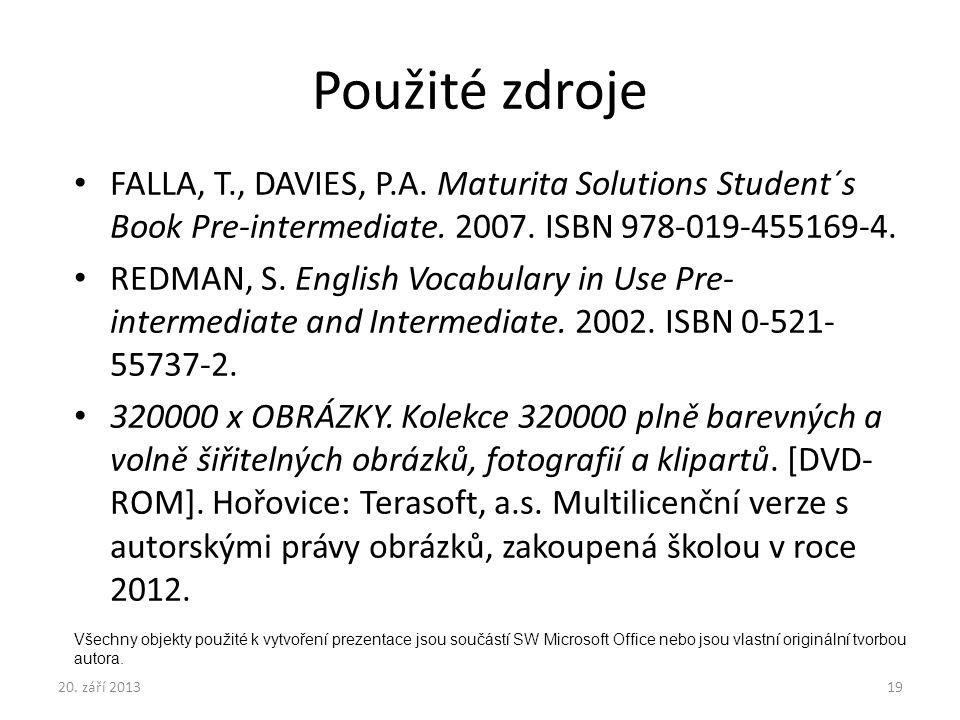 Použité zdroje FALLA, T., DAVIES, P.A. Maturita Solutions Student´s Book Pre-intermediate. 2007. ISBN 978-019-455169-4.