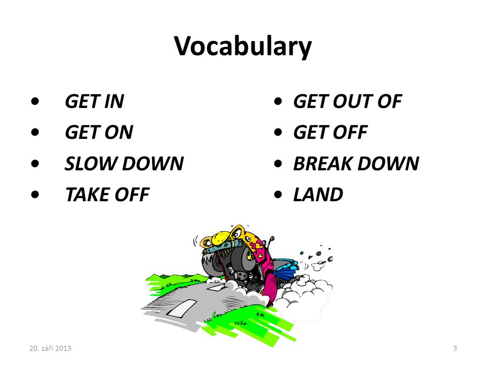 Vocabulary • GET IN • GET OUT OF • GET ON • GET OFF
