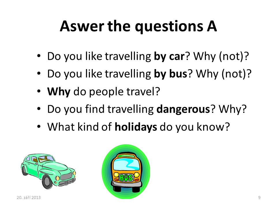 Aswer the questions A Do you like travelling by car Why (not)