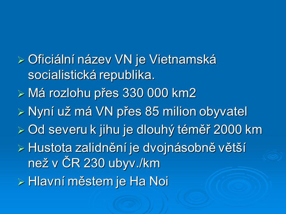 Oficiální název VN je Vietnamská socialistická republika.