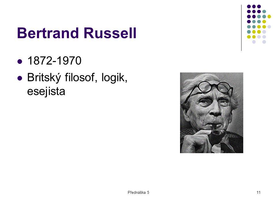Bertrand Russell 1872-1970 Britský filosof, logik, esejista
