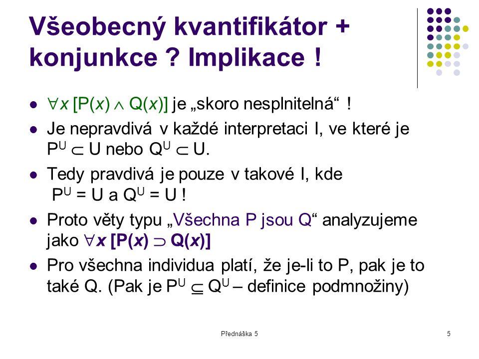 Všeobecný kvantifikátor + konjunkce Implikace !