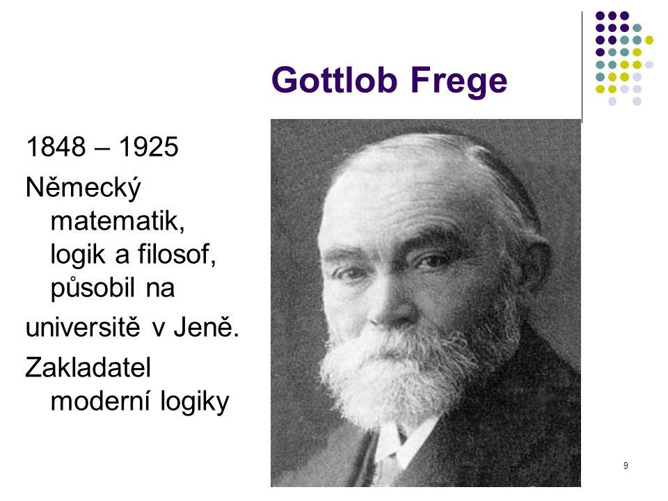 Gottlob Frege 1848 – 1925. Německý matematik, logik a filosof, působil na.