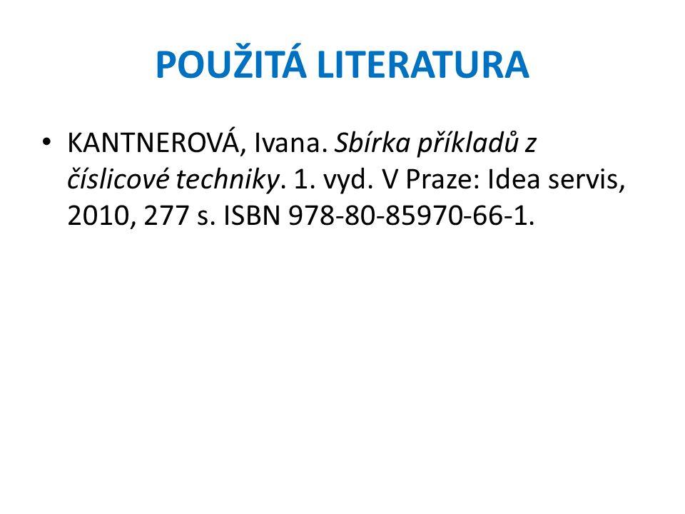 POUŽITÁ LITERATURA KANTNEROVÁ, Ivana. Sbírka příkladů z číslicové techniky.