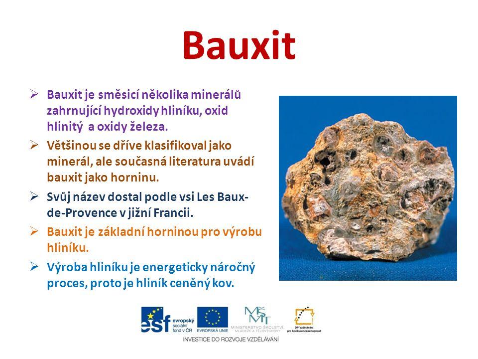 Bauxit Bauxit je směsicí několika minerálů zahrnující hydroxidy hliníku, oxid hlinitý a oxidy železa.