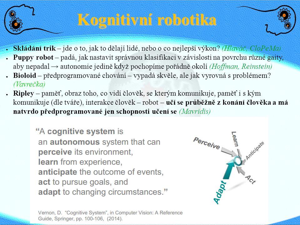 Kognitivní robotika Většinou velmi předprogramovaní, na dálkové ovládání. Nao – rychle dojde baterka.