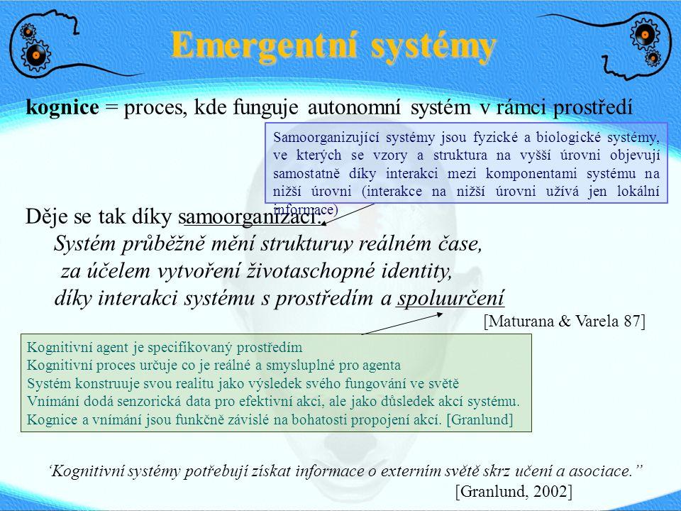 Emergentní systémy Většinou velmi předprogramovaní, na dálkové ovládání. Nao – rychle dojde baterka.