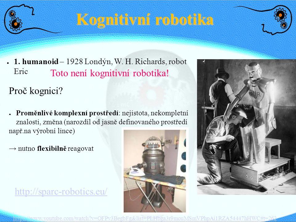 Kognitivní robotika Něco, co porozumí tomu, co se kolem něj děje, ne jen slepě sleduje kroky, které vykonává.