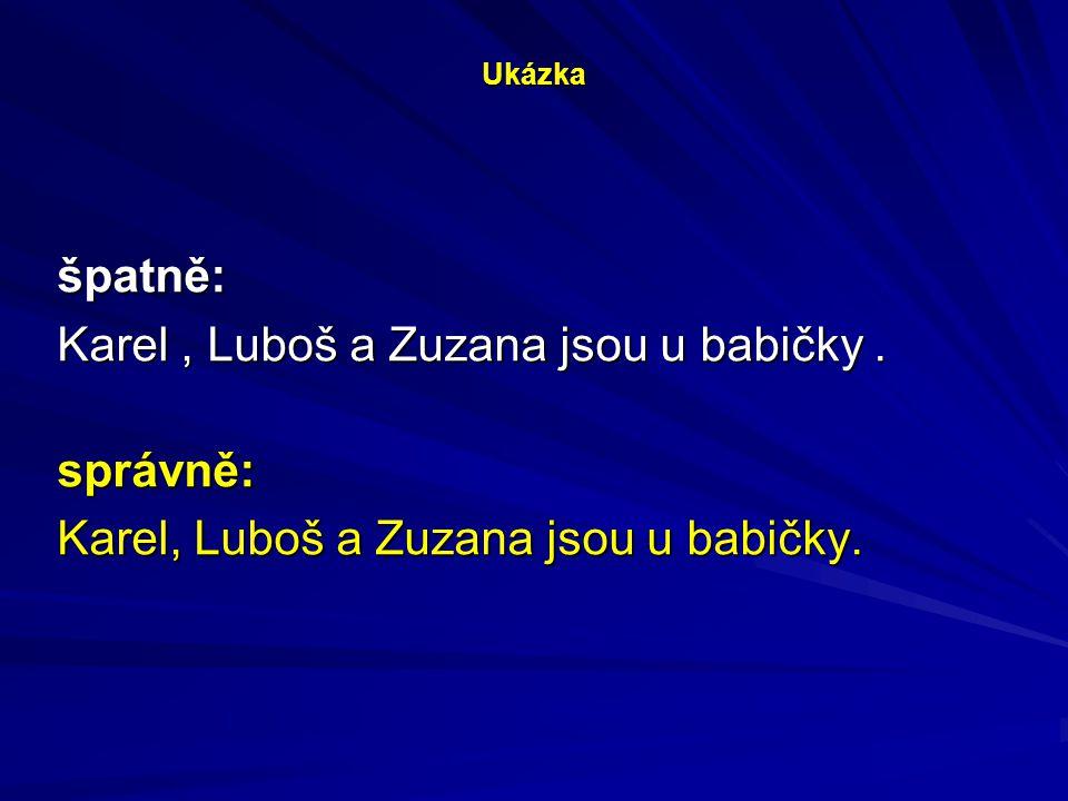 Karel , Luboš a Zuzana jsou u babičky . správně: