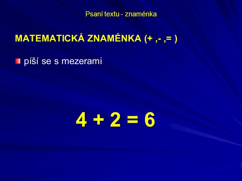 4 + 2 = 6 MATEMATICKÁ ZNAMÉNKA (+ ,- ,= ) píší se s mezerami