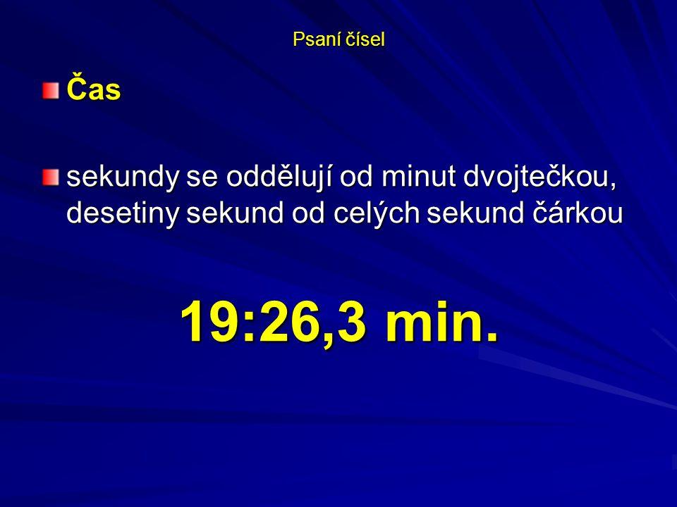 Psaní čísel Čas. sekundy se oddělují od minut dvojtečkou, desetiny sekund od celých sekund čárkou.