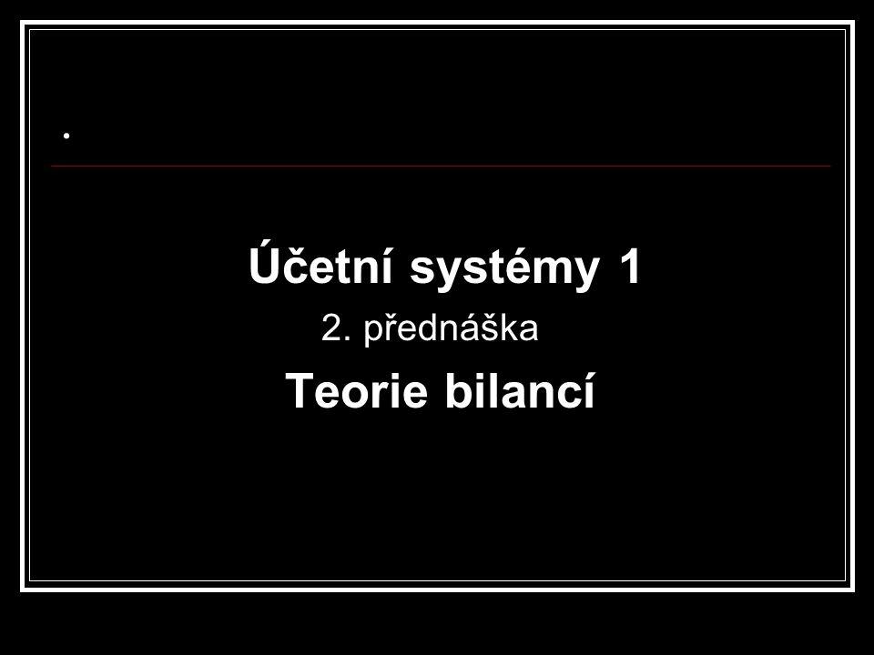 . Účetní systémy 1 2. přednáška Teorie bilancí