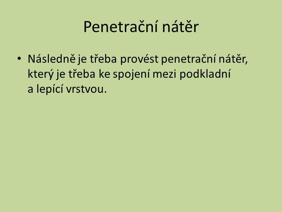 Penetrační nátěr Následně je třeba provést penetrační nátěr, který je třeba ke spojení mezi podkladní a lepící vrstvou.