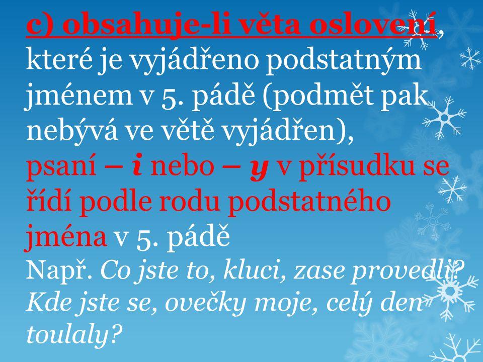 c) obsahuje-li věta oslovení, které je vyjádřeno podstatným jménem v 5