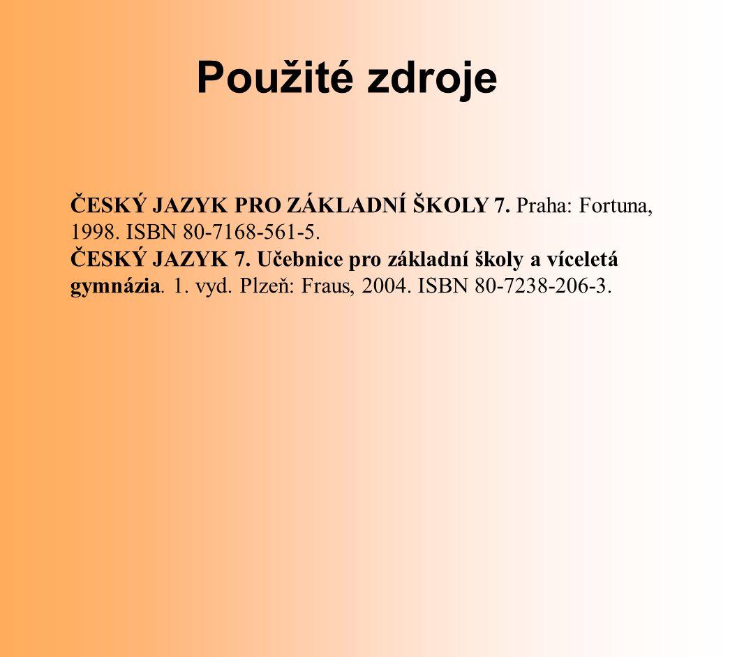 Použité zdroje ČESKÝ JAZYK PRO ZÁKLADNÍ ŠKOLY 7. Praha: Fortuna,