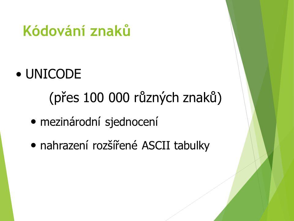 Kódování znaků UNICODE (přes 100 000 různých znaků)