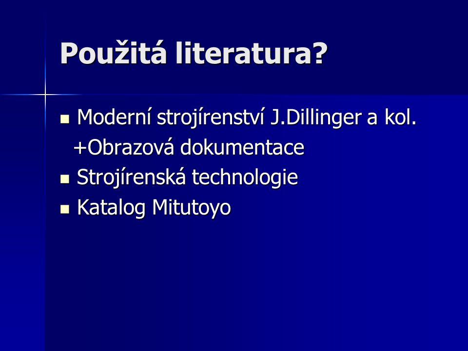 Použitá literatura Moderní strojírenství J.Dillinger a kol.