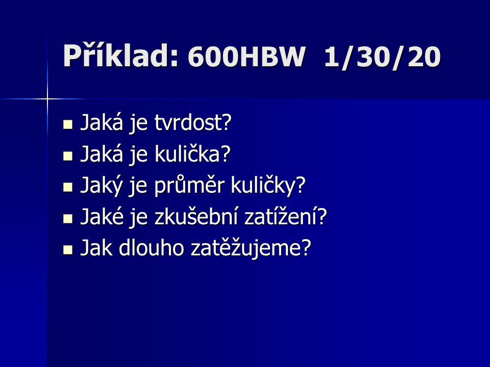 Příklad: 600HBW 1/30/20 Jaká je tvrdost Jaká je kulička