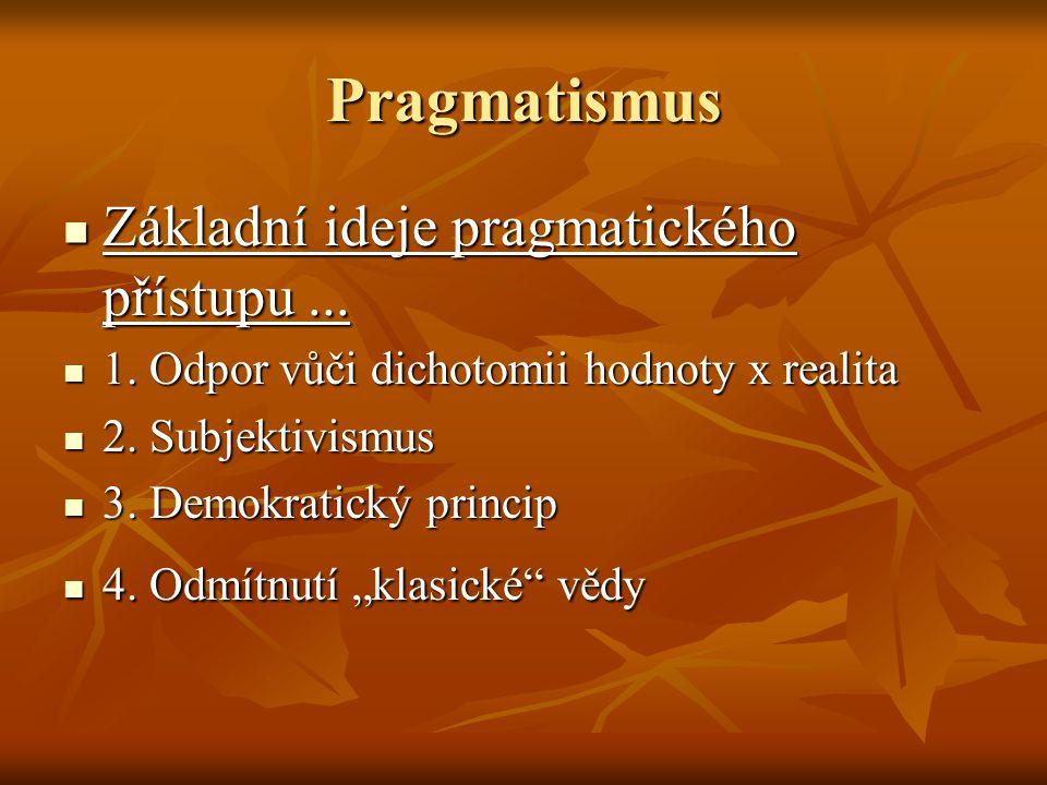 Pragmatismus Základní ideje pragmatického přístupu ...