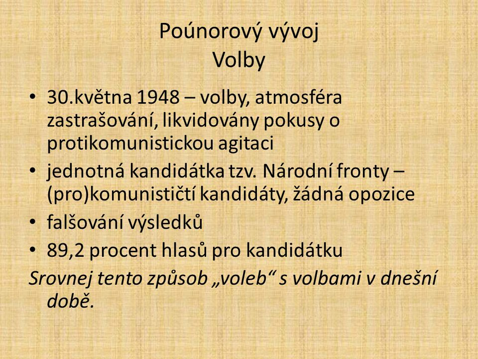 Poúnorový vývoj Volby 30.května 1948 – volby, atmosféra zastrašování, likvidovány pokusy o protikomunistickou agitaci.