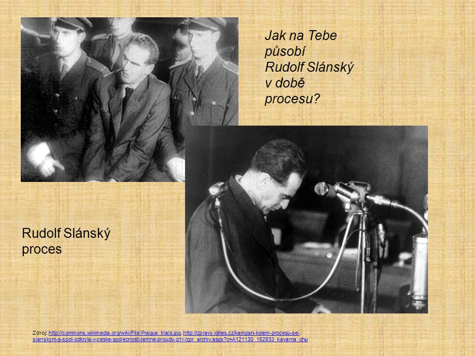 Jak na Tebe působí Rudolf Slánský v době procesu Rudolf Slánský
