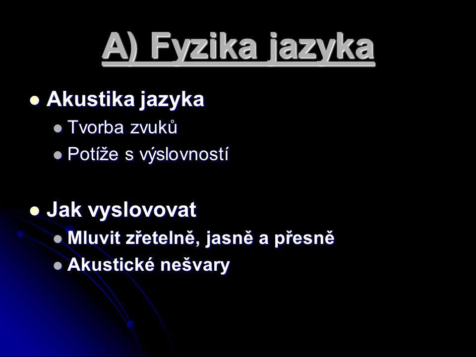 A) Fyzika jazyka Akustika jazyka Jak vyslovovat Tvorba zvuků