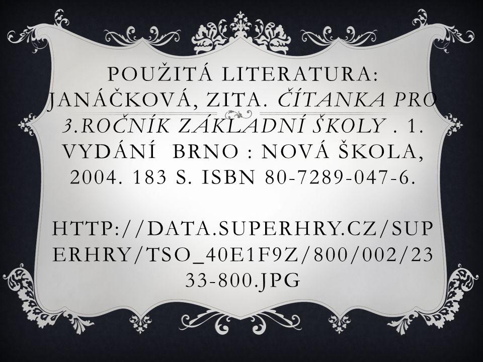 Použitá literatura: JANÁČKOVÁ, Zita. Čítanka pro 3