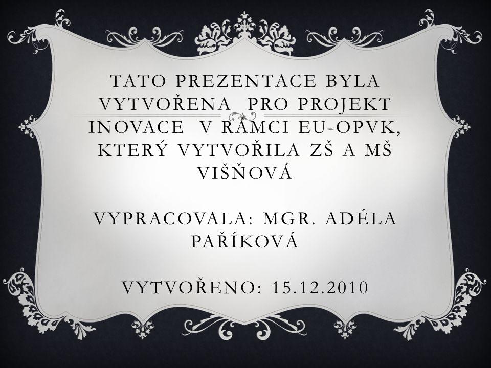 Tato prezentace byla vytvořena pro projekt INOVACE v rámci EU-OPVK, který vytvořila ZŠ a MŠ Višňová Vypracovala: Mgr.