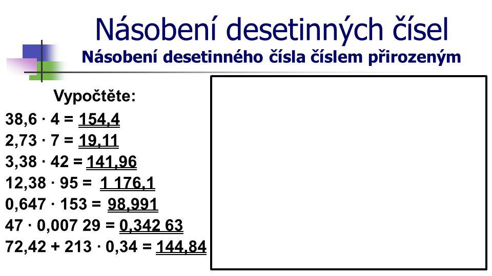 Násobení desetinných čísel Násobení desetinného čísla číslem přirozeným