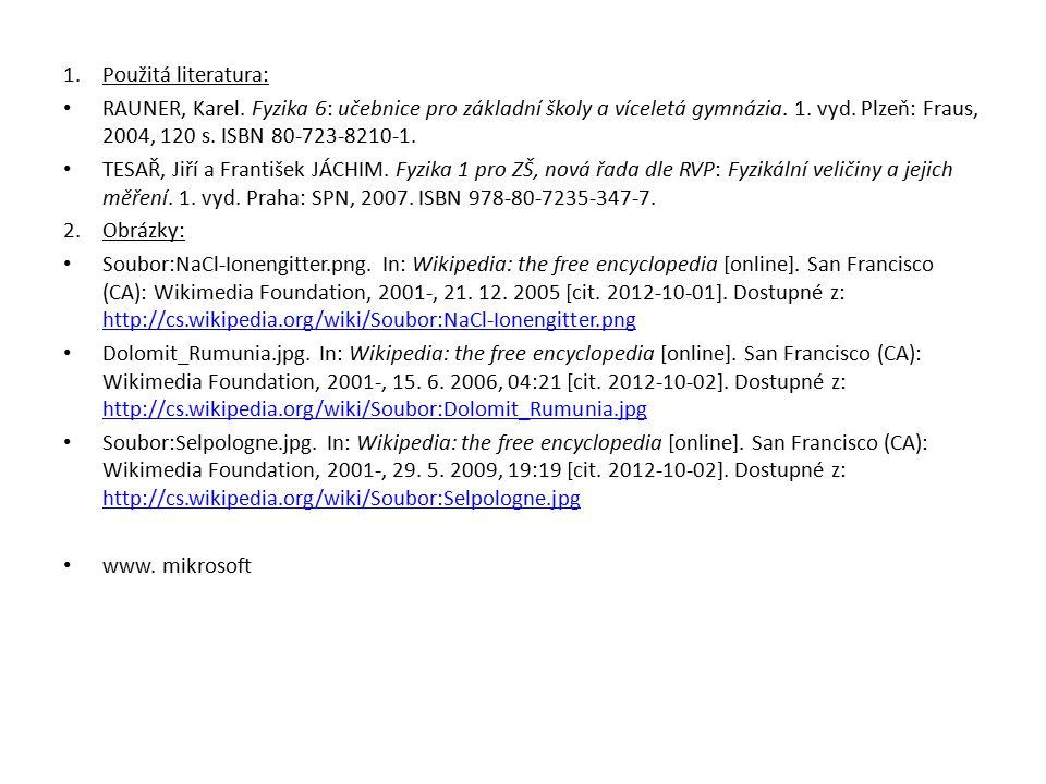 Použitá literatura: RAUNER, Karel. Fyzika 6: učebnice pro základní školy a víceletá gymnázia. 1. vyd. Plzeň: Fraus, 2004, 120 s. ISBN 80-723-8210-1.