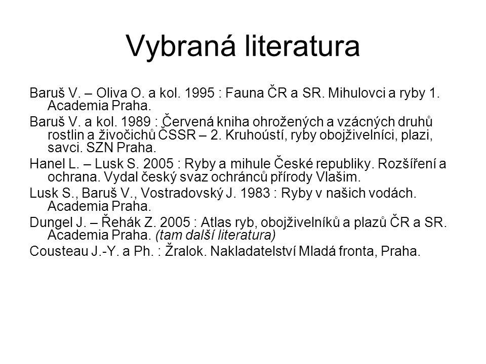 Vybraná literatura Baruš V. – Oliva O. a kol. 1995 : Fauna ČR a SR. Mihulovci a ryby 1. Academia Praha.