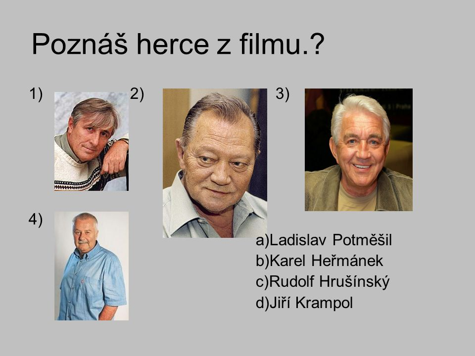 Poznáš herce z filmu. 2) 3) 4) a)Ladislav Potměšil b)Karel Heřmánek