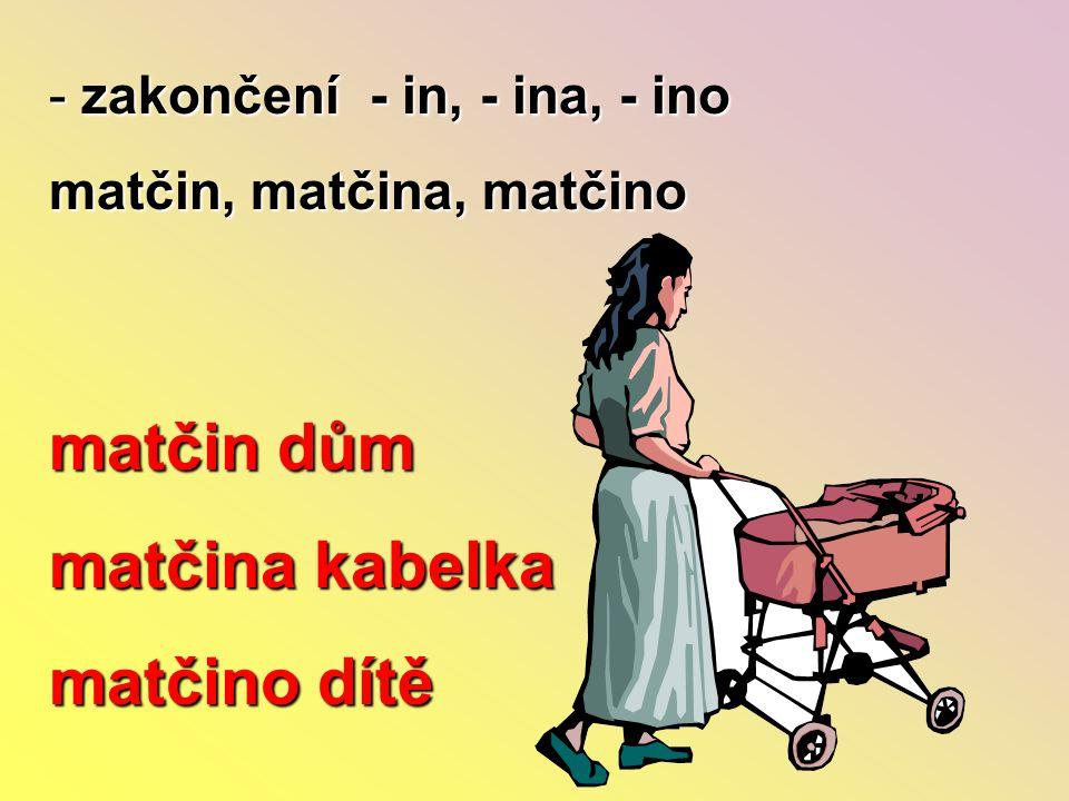 matčin dům matčina kabelka matčino dítě zakončení - in, - ina, - ino