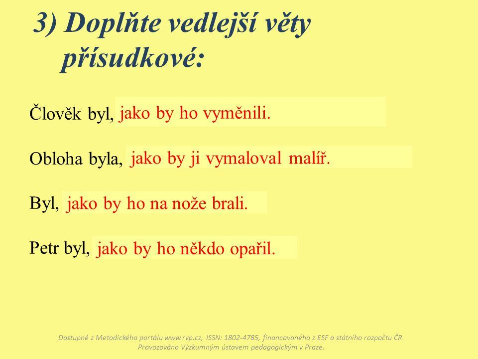 3) Doplňte vedlejší věty přísudkové: