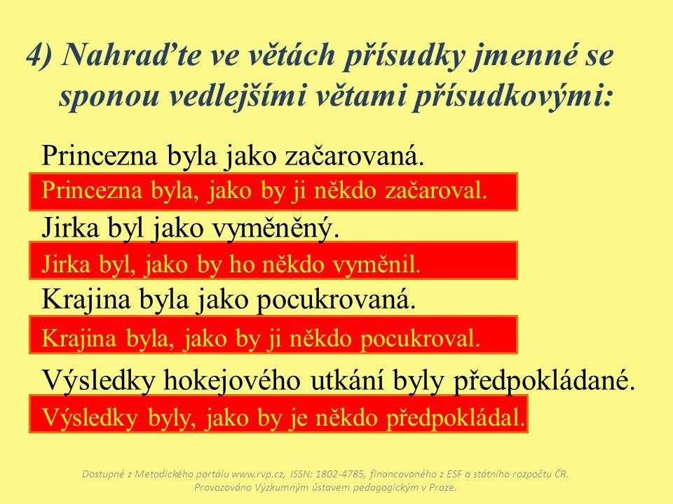 4) Nahraďte ve větách přísudky jmenné se sponou vedlejšími větami přísudkovými: