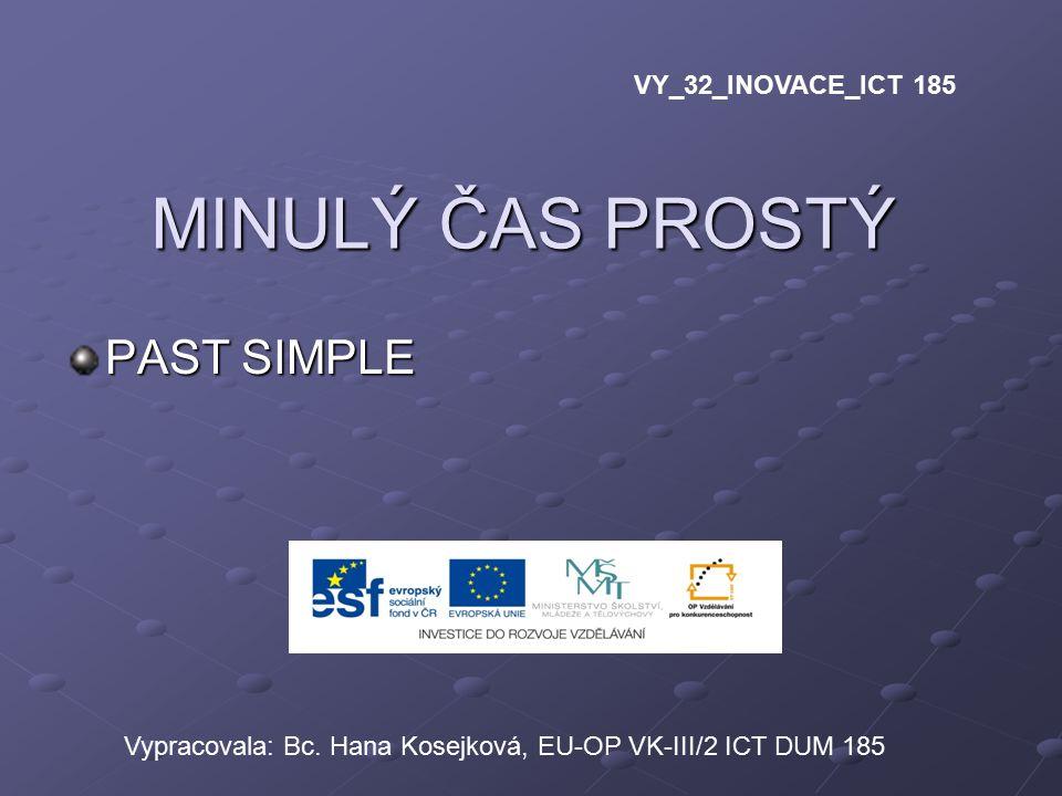 MINULÝ ČAS PROSTÝ PAST SIMPLE VY_32_INOVACE_ICT 185