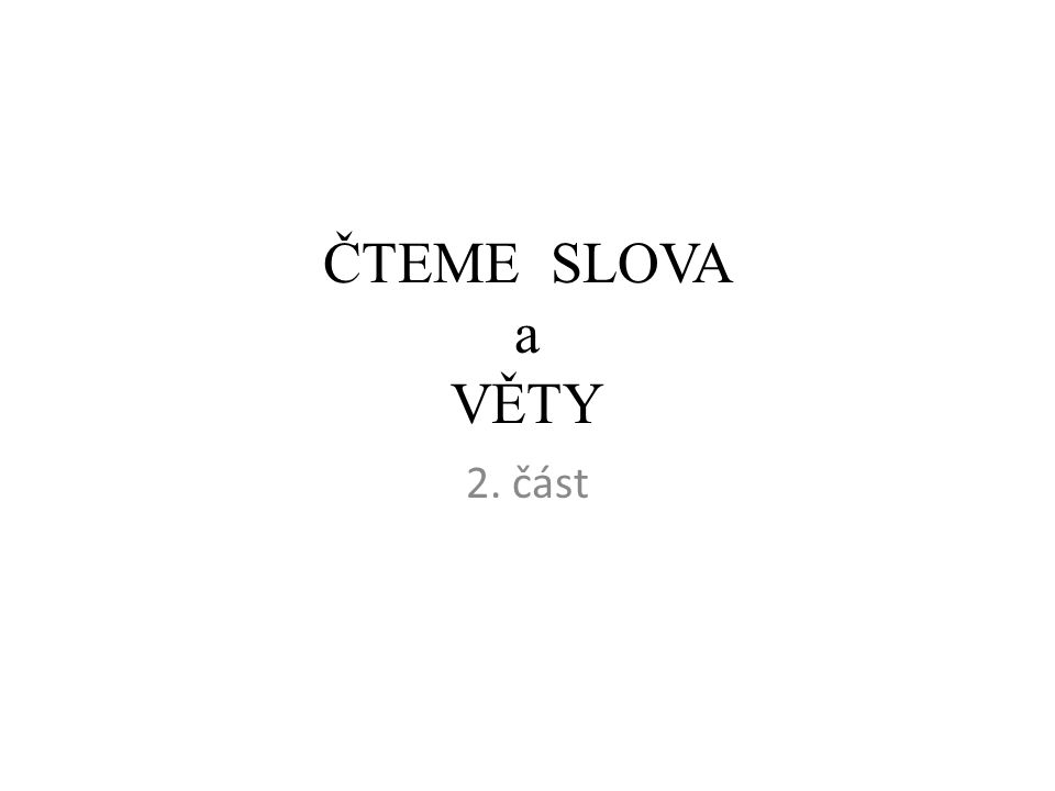 ČTEME SLOVA a VĚTY 2. část