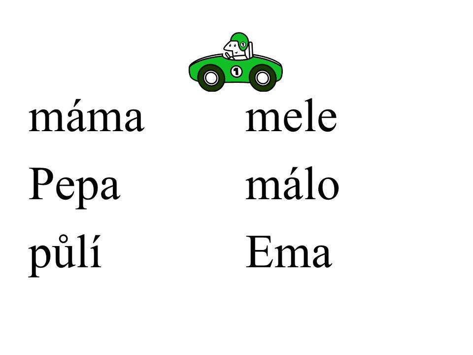 máma Pepa půlí mele málo Ema