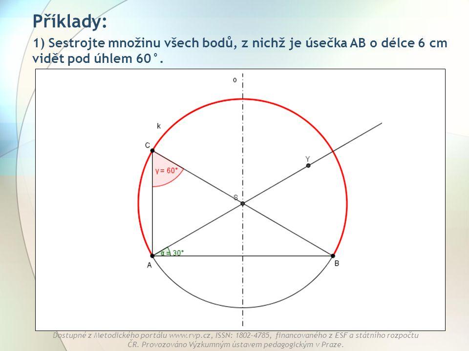 Příklady: 1) Sestrojte množinu všech bodů, z nichž je úsečka AB o délce 6 cm vidět pod úhlem 60°.
